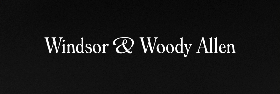 Windsor & Woody Allen